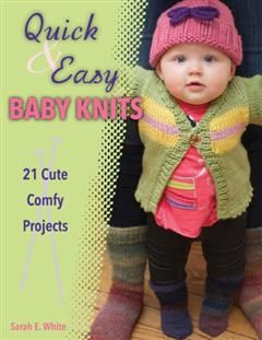 Quick & Easy Baby Knits, Sarah White