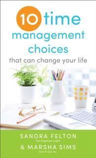 Ten Time Management Choices That Can Change Your Life, Sandra Felton