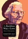 The Reckless Way of Love, Dorothy Day