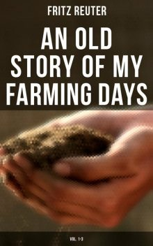 An Old Story of My Farming Days (Vol. 1–3), Fritz Reuter