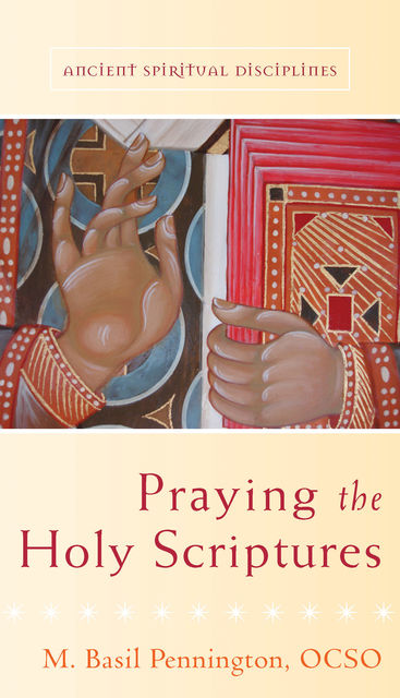 Praying the Holy Scriptures, M.Basil Pennington