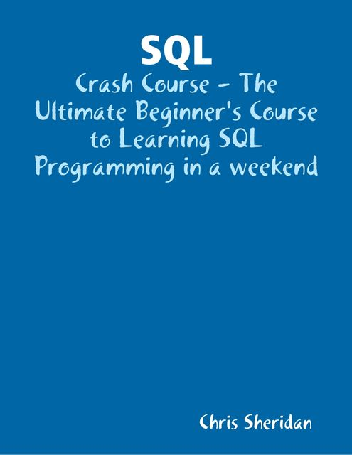 Learn SQL Database Programming In a Weekend by Chris
