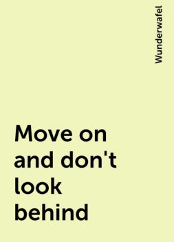 Move on and don't look behind, Wunderwafel