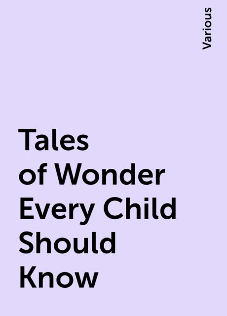 Tales of Wonder Every Child Should Know, Various