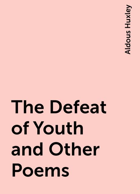 The Defeat of Youth and Other Poems, Aldous Huxley