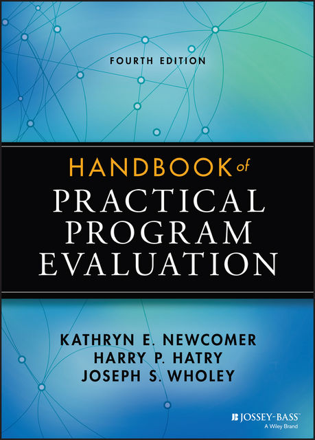 Handbook of Practical Program Evaluation, Harry P.Hatry, Joseph S.Wholey, Kathryn E.Newcomer