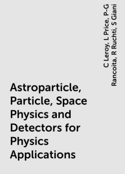 Astroparticle, Particle, Space Physics and Detectors for Physics Applications, C Leroy, L Price, P-G Rancoita, R Ruchti, S Giani
