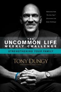 Uncommon Life Weekly Challenge – Strengthening Your Family, Tony Dungy