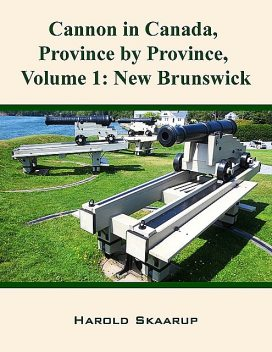 Cannon in Canada, Province by Province, Volume 1, Harold Skaarup