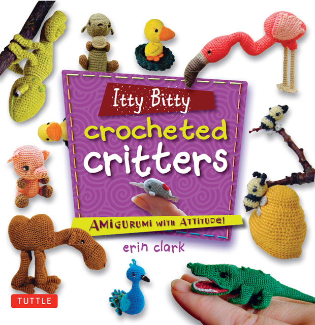 Itty Bitty Crocheted Critters, Erin Clark