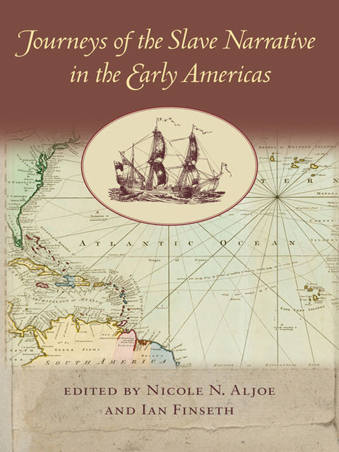 Journeys of the Slave Narrative in the Early Americas, Ian Finseth, Nicole N.Aljoe