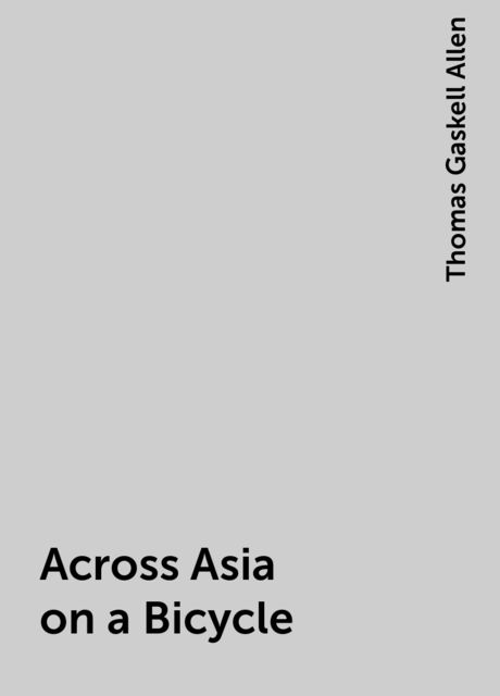 Across Asia on a Bicycle, Thomas Gaskell Allen