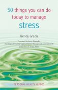 50 Things You Can Do Today to Manage Stress, Wendy Green