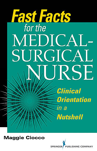 Fast Facts for the Medical- Surgical Nurse, M.S, BC, RN, Maggie Ciocco