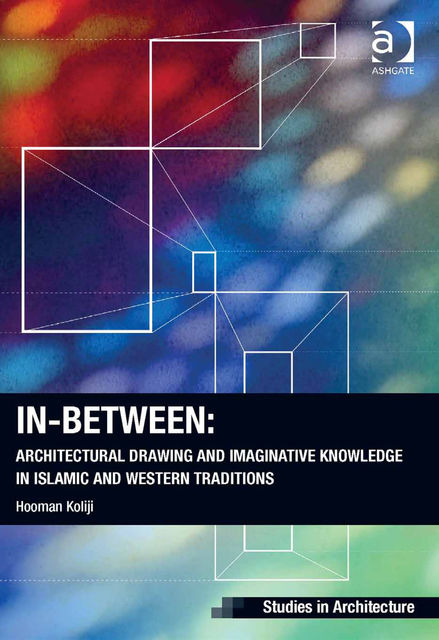 In-Between: Architectural Drawing and Imaginative Knowledge in Islamic and Western Traditions, Assoc Prof Hooman Koliji