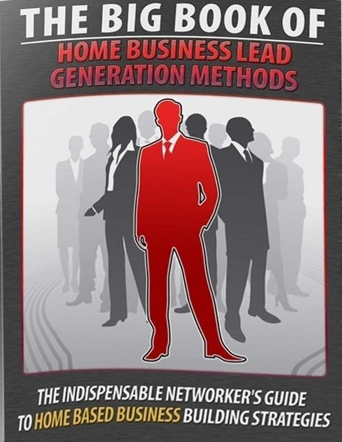 The Big Book of Home Business Lead Generation Methods – The Indispensable Networkers Guide to Home Based Busines Building Strategies, Lucifer Heart