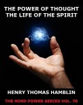 The Power of Thought / The Life of the Spirit, Henry Thomas Hamblin