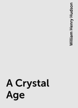 A Crystal Age, William Henry Hudson