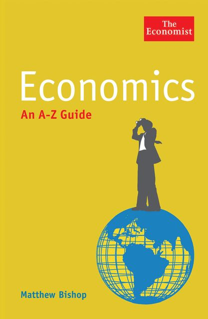 The Economist: Economics: An A-Z Guide, Matthew Bishop