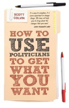 How to Use Politicians to Get What You Want, Scott Colvin
