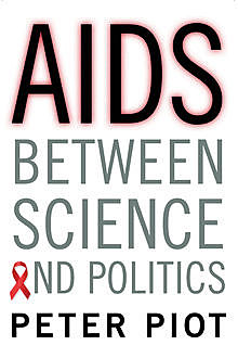 AIDS Between Science and Politics, Peter Piot