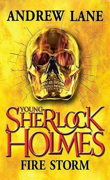 Young Sherlock Holmes: Fire Storm, Andrew Lane