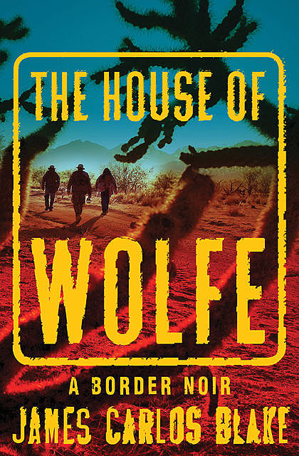 The House of Wolfe, James Carlos Blake