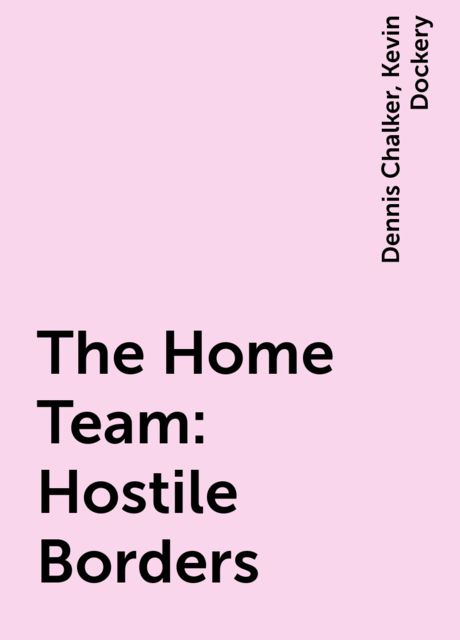 The Home Team: Hostile Borders, Dennis Chalker, Kevin Dockery