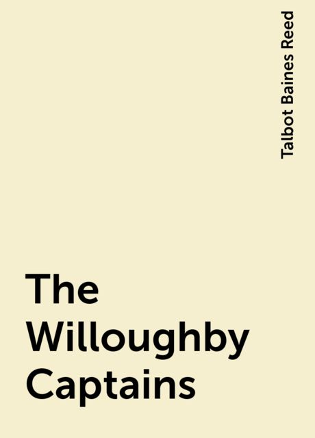 The Willoughby Captains, Talbot Baines Reed
