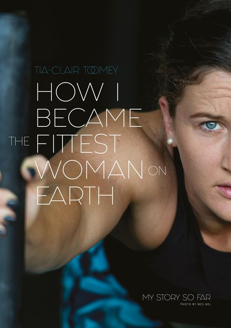 How I Became The Fittest Woman On Earth, Tia-Clair Toomey