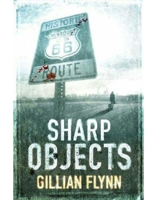 Sharp Objects: A Novel, Gillian Flynn
