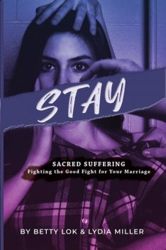 Stay : Sacred Suffering, Betty J Lok, Lydia Miller