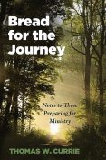Bread for the Journey, Thomas W. Currie