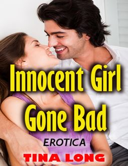 Innocent Girl Gone Bad (Erotica), Tina Long