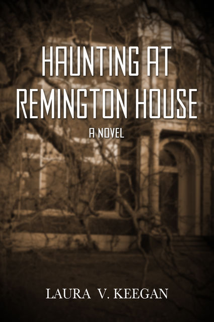 Haunting at Remington House, Laura V. Keegan