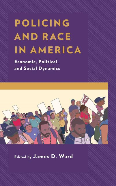 Policing and Race in America, Williams Brian, Barry, James Ward, Robert Maranto, Alana M.W. LeBron, Andrew J. Grandage, Britt S. Aliperti, Christine Barrow, Donomic Bearfield, Francisco I. Pedraza, Ian Kingsbury, John Eterno, Roland Zullo, Samuel L. Myers, Vanessa Cruz Nichols