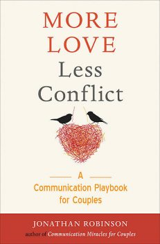 More Love Less Conflict, Jonathan Robinson