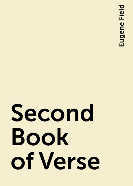 Second Book of Verse, Eugene Field