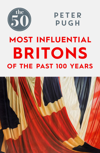 The 50 Most Influential Britons of the Last 100 Years, Peter Pugh