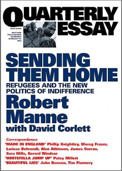 Quarterly Essay 13 Sending Them Home, Robert Manne, David Corlett