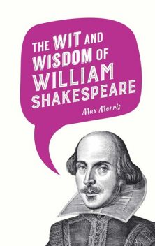 The Wit and Wisdom of William Shakespeare, MAX MORRIS