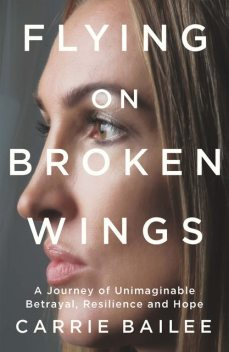 Flying on Broken Wings, Carrie Bailee