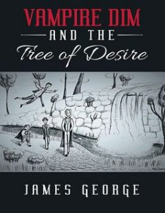 Vampire Dim and the Tree of Desire, James George