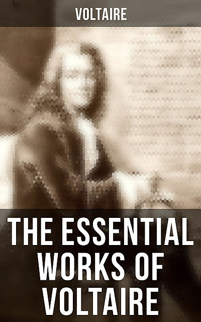 The Essential Works of Voltaire, Voltaire