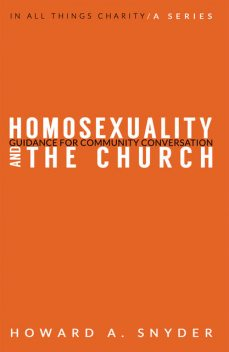 Homosexuality and the Church, Howard A.Snyder