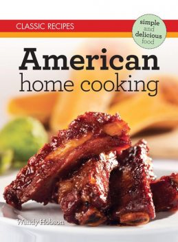 Classic Recipes: American Home Cooking, Wendy Hobson