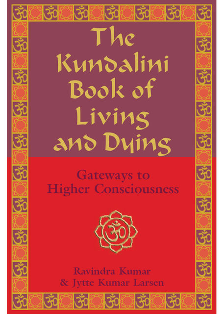 The Kundalini Book of Living and Dying, Jytte Kumar Larsen, Ravindra Kumar