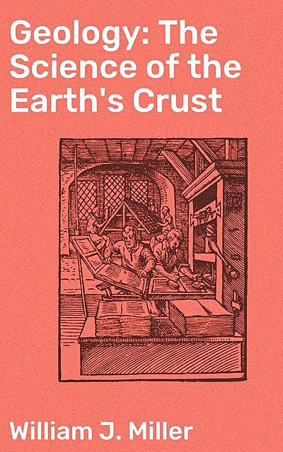 Geology: The Science of the Earth's Crust, William Miller
