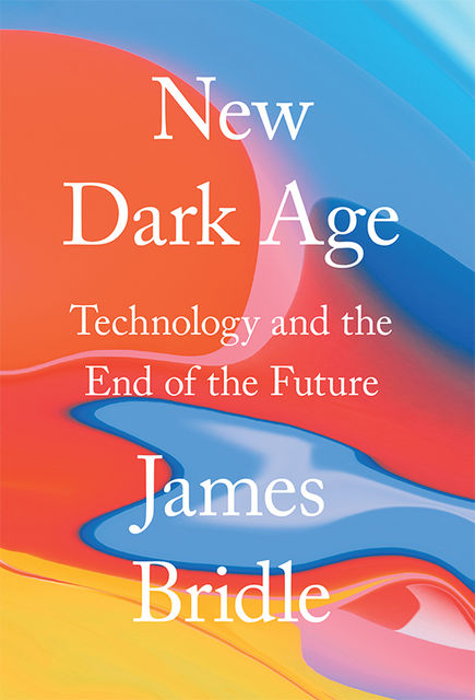 New Dark Age, James Bridle