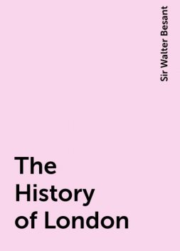 The History of London, Sir Walter Besant